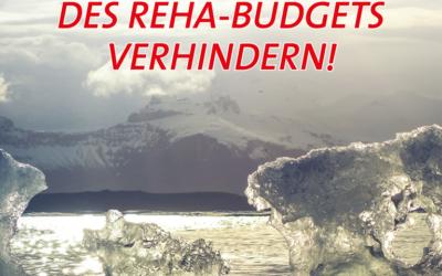 Abschmelzen des Reha-Budgets verhindern!