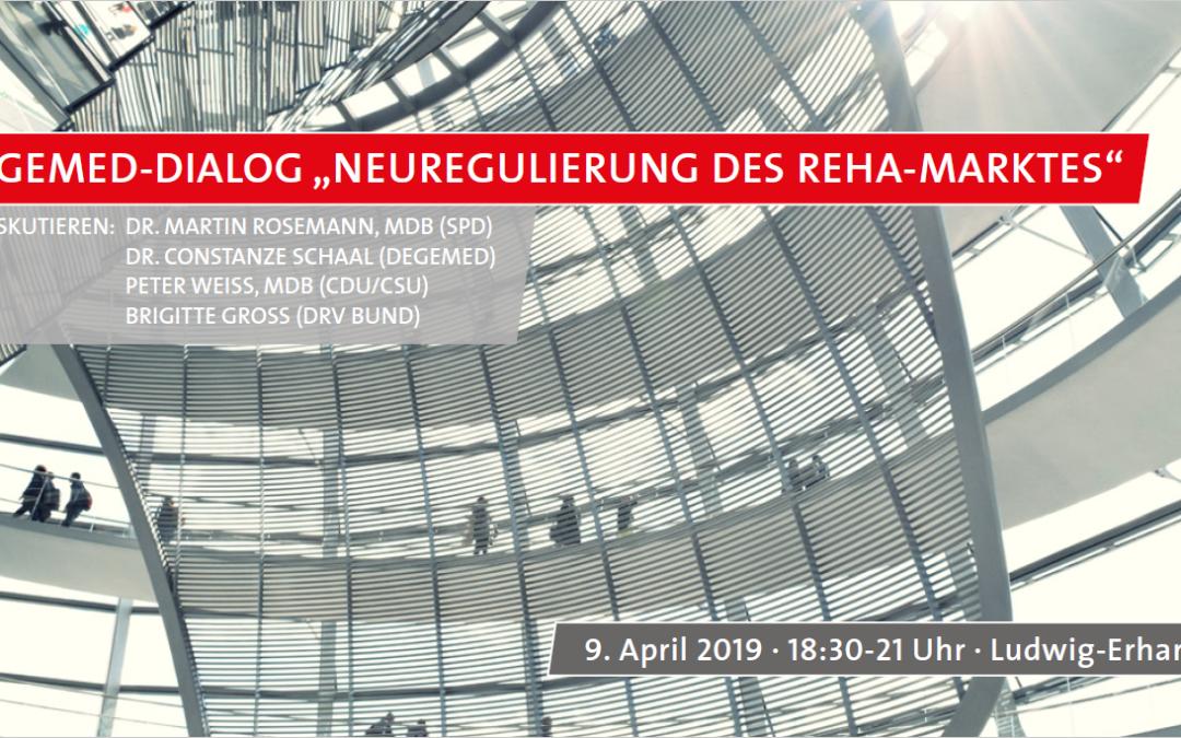 """09.04.2019: DEGEMED-Dialog """"Neuregulierung des Reha-Marktes"""""""